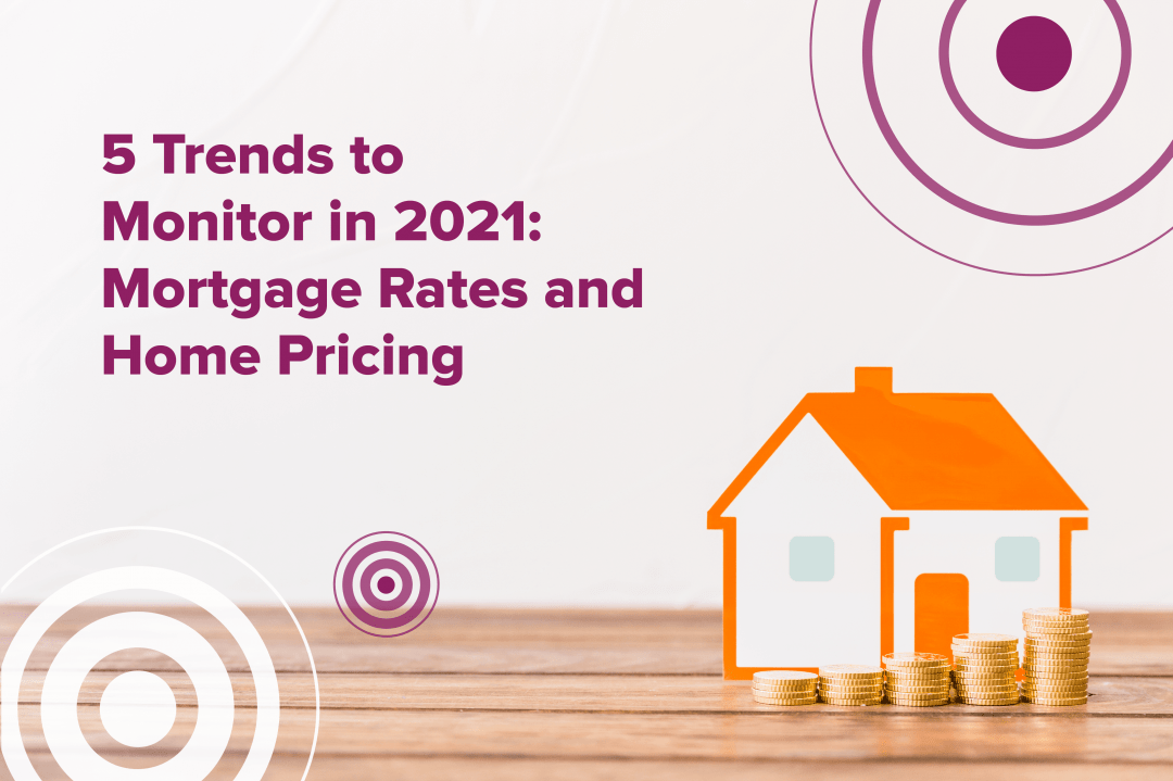 5 Trends to Monitor in 2021 - Mortgage Rates and Home Pricing - Ripple Finance