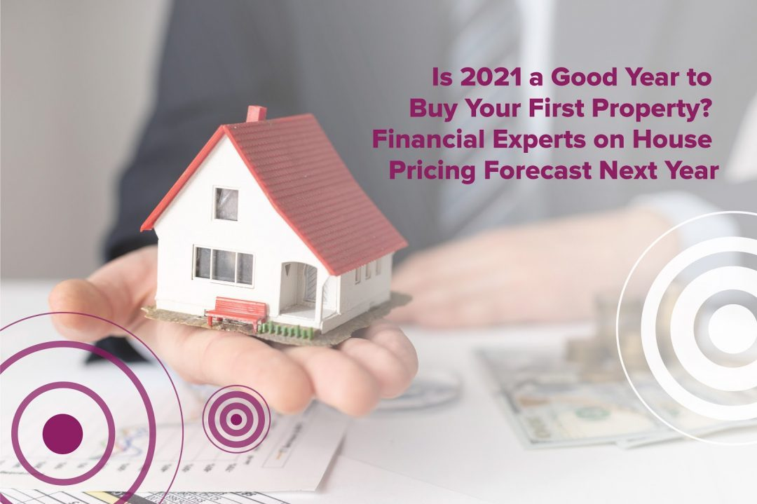 Is 2021 a Good Year to Buy Your First Property- Financial Experts on House Pricing Forecast Next Yea