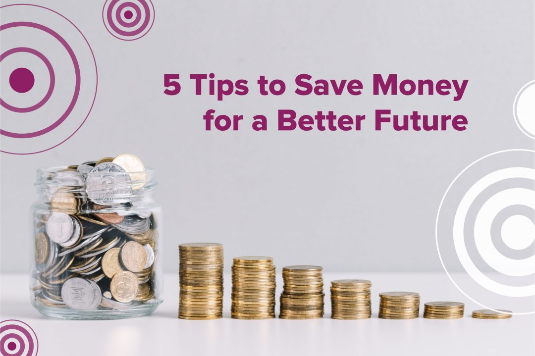 5 Tips to Save Money for a Better Future