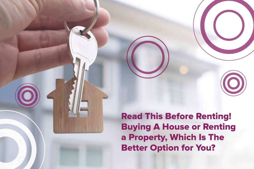 Read This Before Renting! Buying A House or Renting a Property, Which Is The Better Option for You?